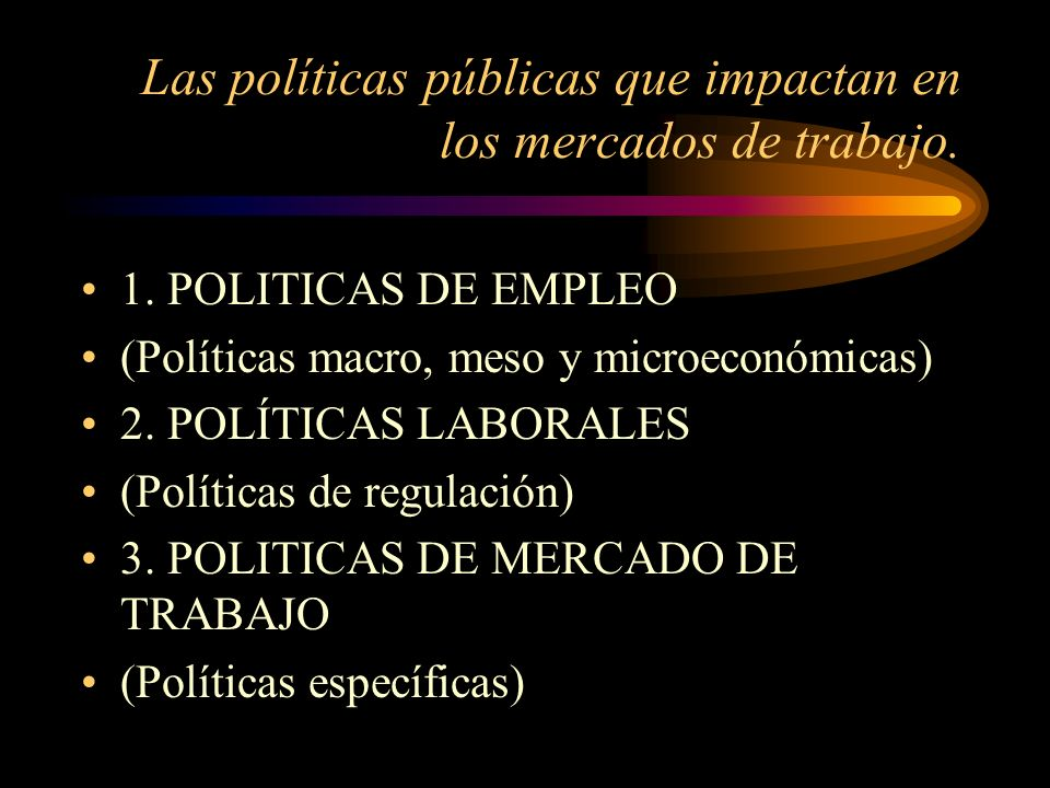 Las políticas públicas que impactan en los mercados de trabajo.