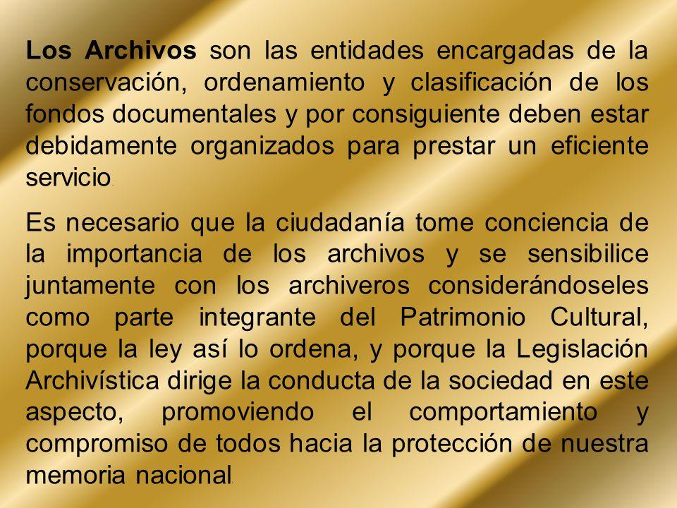 Los Archivos son las entidades encargadas de la conservación, ordenamiento y clasificación de los fondos documentales y por consiguiente deben estar debidamente organizados para prestar un eficiente servicio.