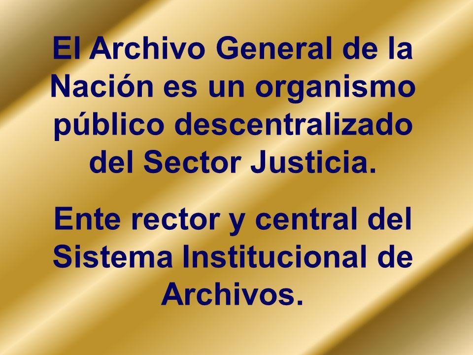 Ente rector y central del Sistema Institucional de Archivos.