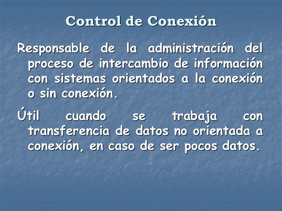 Control de Conexión Responsable de la administración del proceso de intercambio de información con sistemas orientados a la conexión o sin conexión.