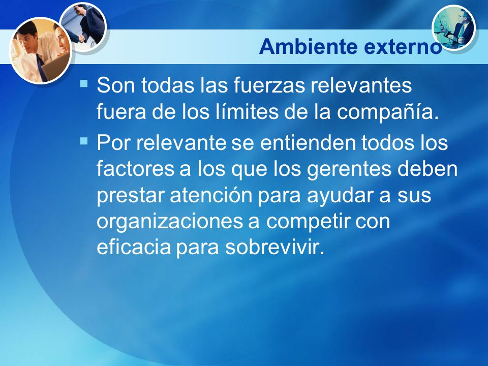 Ambiente externoSon todas las fuerzas relevantes fuera de los límites de la compañía.