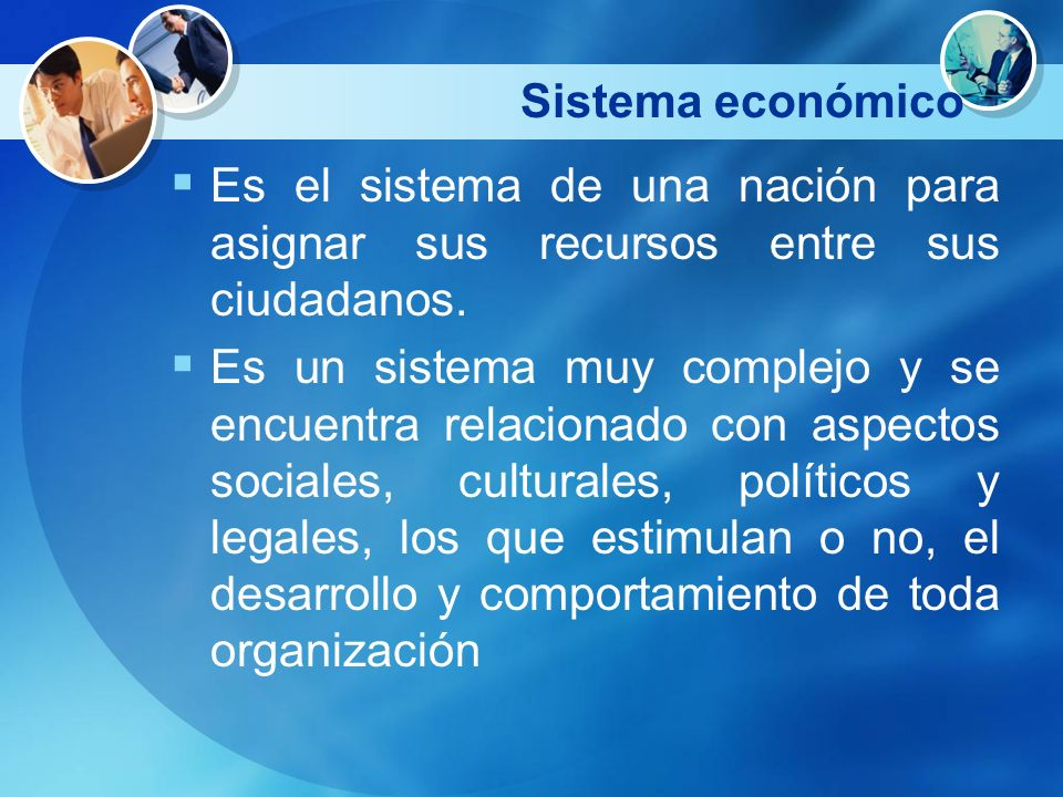 Sistema económicoEs el sistema de una nación para asignar sus recursos entre sus ciudadanos.