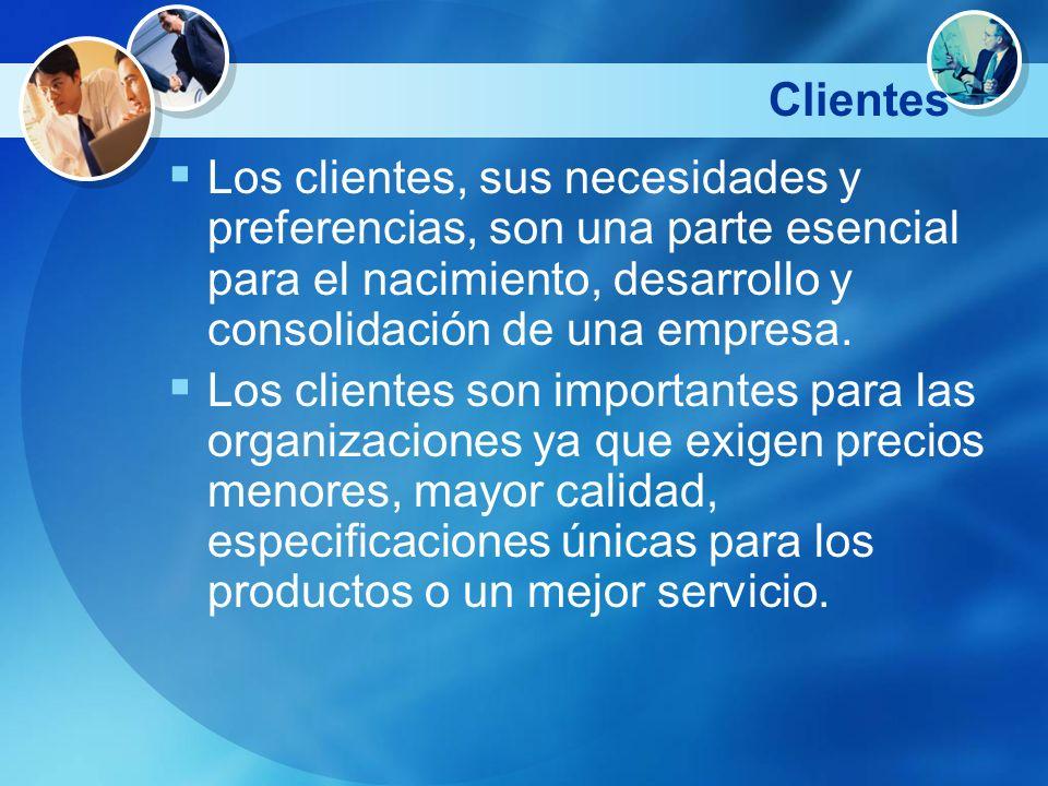 Clientes Los clientes, sus necesidades y preferencias, son una parte esencial para el nacimiento, desarrollo y consolidación de una empresa.