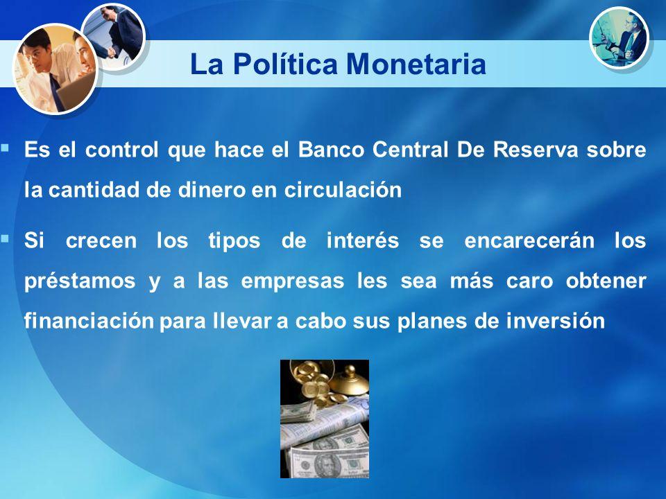 La Política Monetaria Es el control que hace el Banco Central De Reserva sobre la cantidad de dinero en circulación.