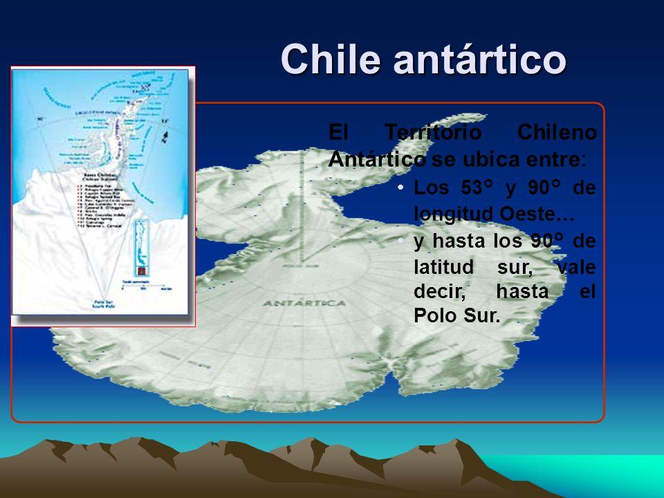 Chile antártico El Territorio Chileno Antártico se ubica entre: