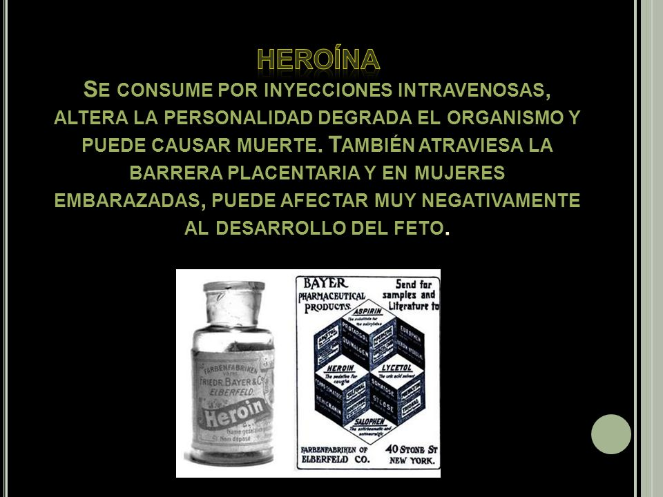 heroína Se consume por inyecciones intravenosas, altera la personalidad degrada el organismo y puede causar muerte.