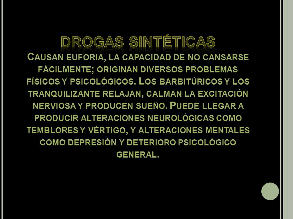 drogas sintéticas Causan euforia, la capacidad de no cansarse fácilmente; originan diversos problemas físicos y psicológicos.