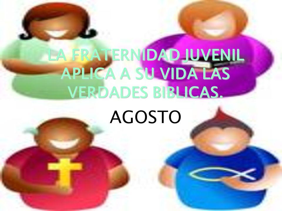 LA FRATERNIDAD LA FRATERNIDAD JUVENIL APLICA A SU VIDA LAS VERDADES BIBLICAS.