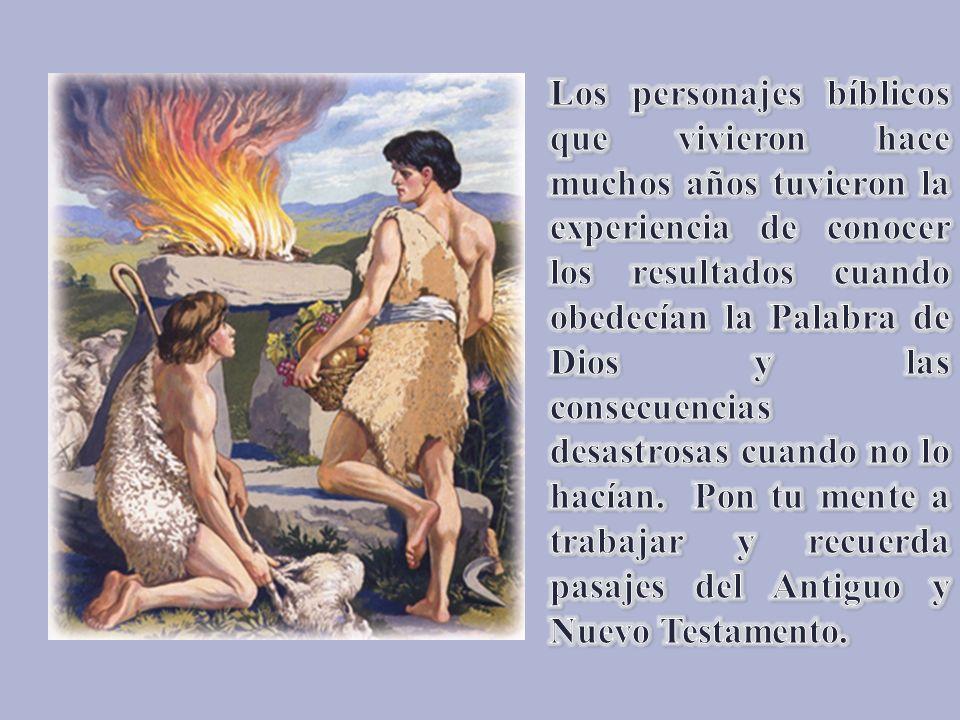 Los personajes bíblicos que vivieron hace muchos años tuvieron la experiencia de conocer los resultados cuando obedecían la Palabra de Dios y las consecuencias desastrosas cuando no lo hacían.