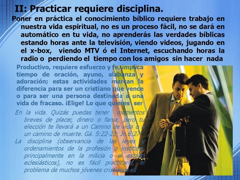 II: Practicar requiere disciplina.