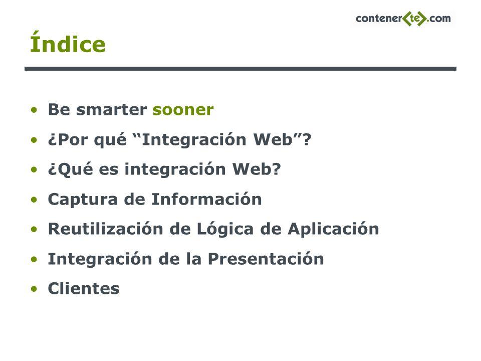 Índice Be smarter sooner ¿Por qué Integración Web
