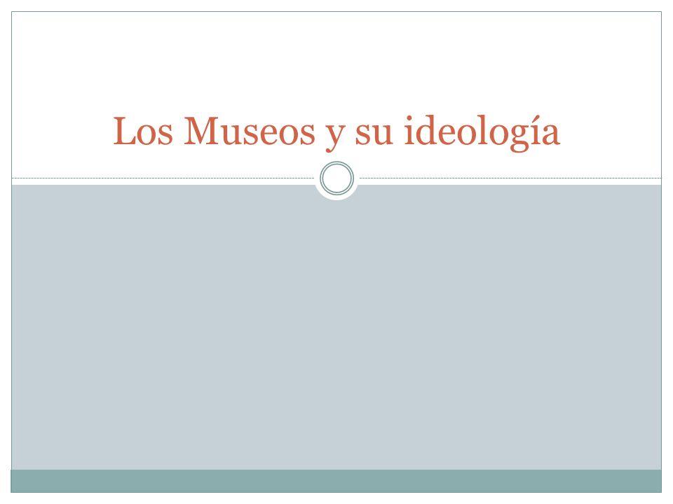Los Museos y su ideología