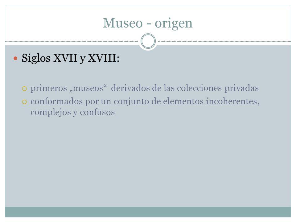 Museo - origen Siglos XVII y XVIII: