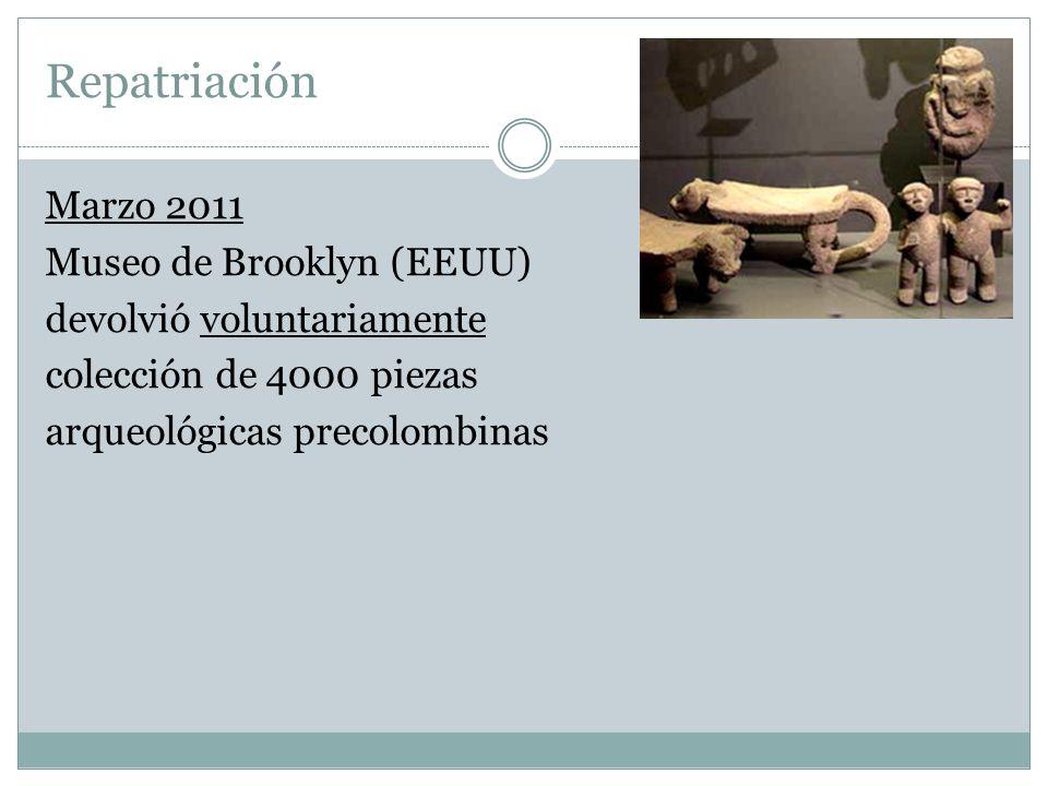 RepatriaciónMarzo 2011 Museo de Brooklyn (EEUU) devolvió voluntariamente colección de 4000 piezas arqueológicas precolombinas