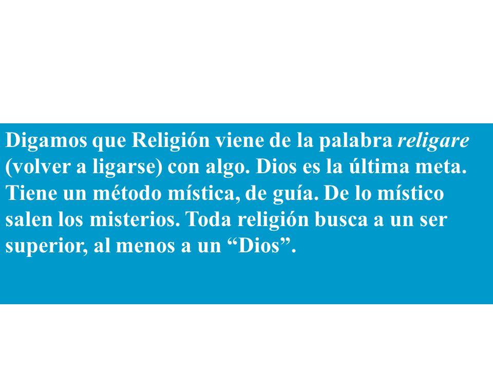 Digamos que Religión viene de la palabra religare (volver a ligarse) con algo.