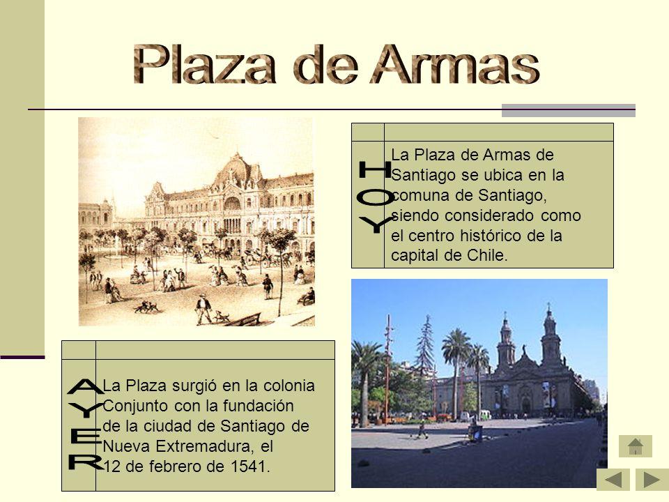 Plaza de Armas HOY AYER La Plaza de Armas de Santiago se ubica en la