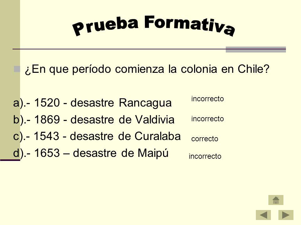 Prueba Formativa ¿En que período comienza la colonia en Chile