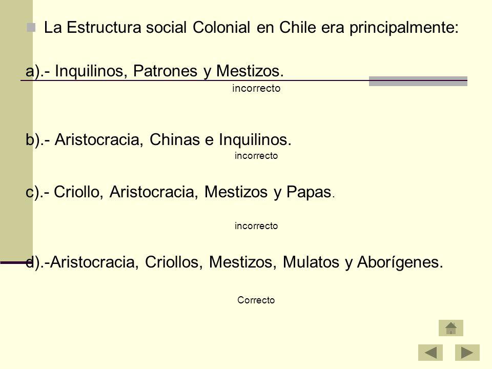 La Estructura social Colonial en Chile era principalmente: