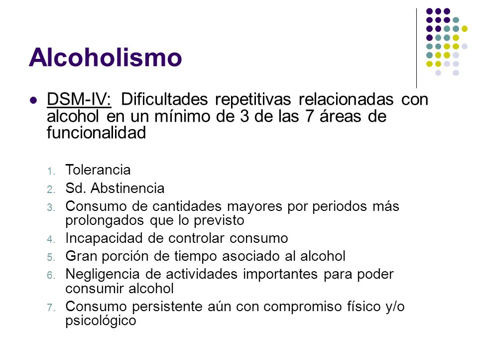 Alcoholismo DSM-IV: Dificultades repetitivas relacionadas con alcohol en un mínimo de 3 de las 7 áreas de funcionalidad.