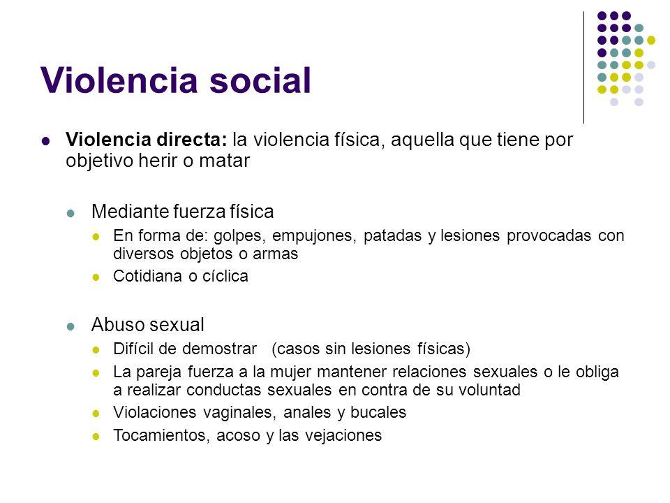Violencia social Violencia directa: la violencia física, aquella que tiene por objetivo herir o matar.