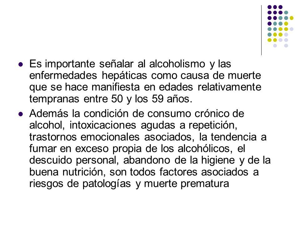 Es importante señalar al alcoholismo y las enfermedades hepáticas como causa de muerte que se hace manifiesta en edades relativamente tempranas entre 50 y los 59 años.