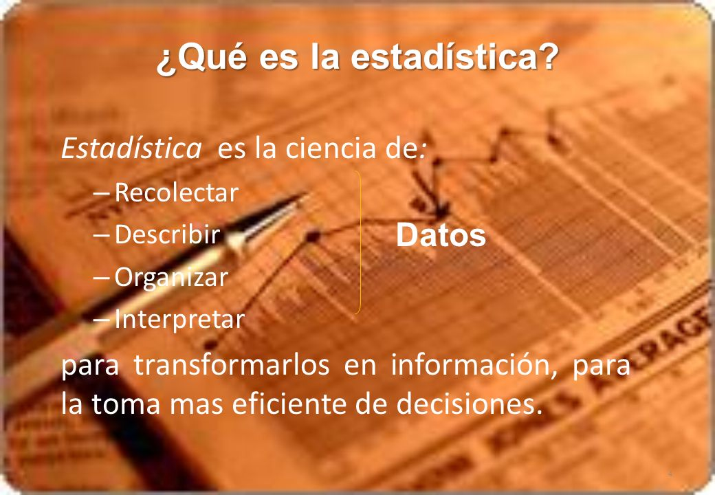 ¿Qué es la estadística Estadística es la ciencia de: Datos