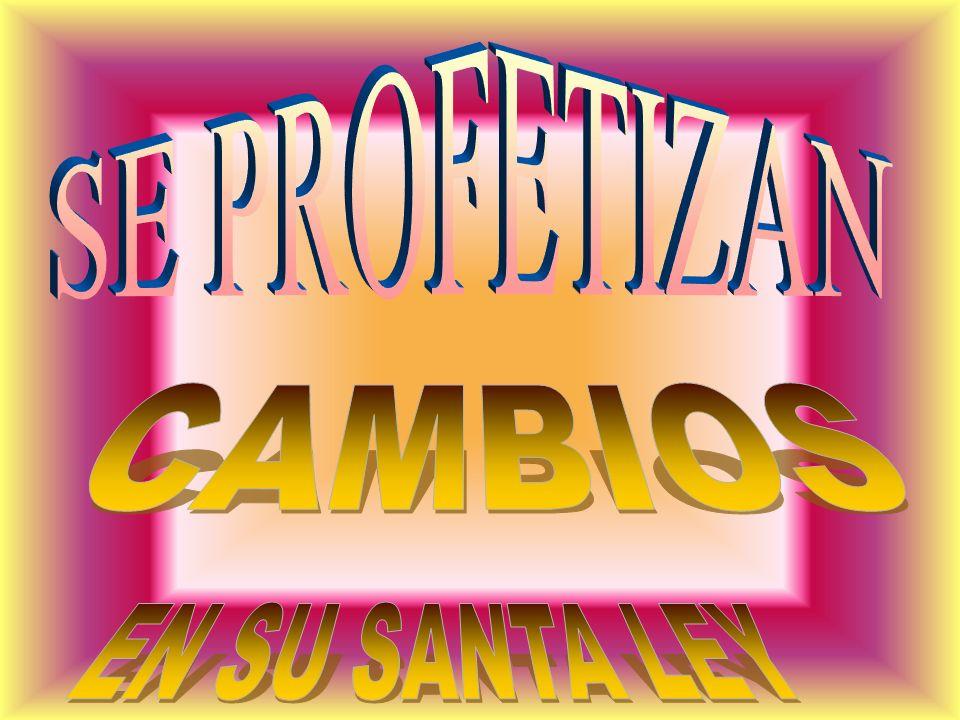 SE PROFETIZAN CAMBIOS EN SU SANTA LEY