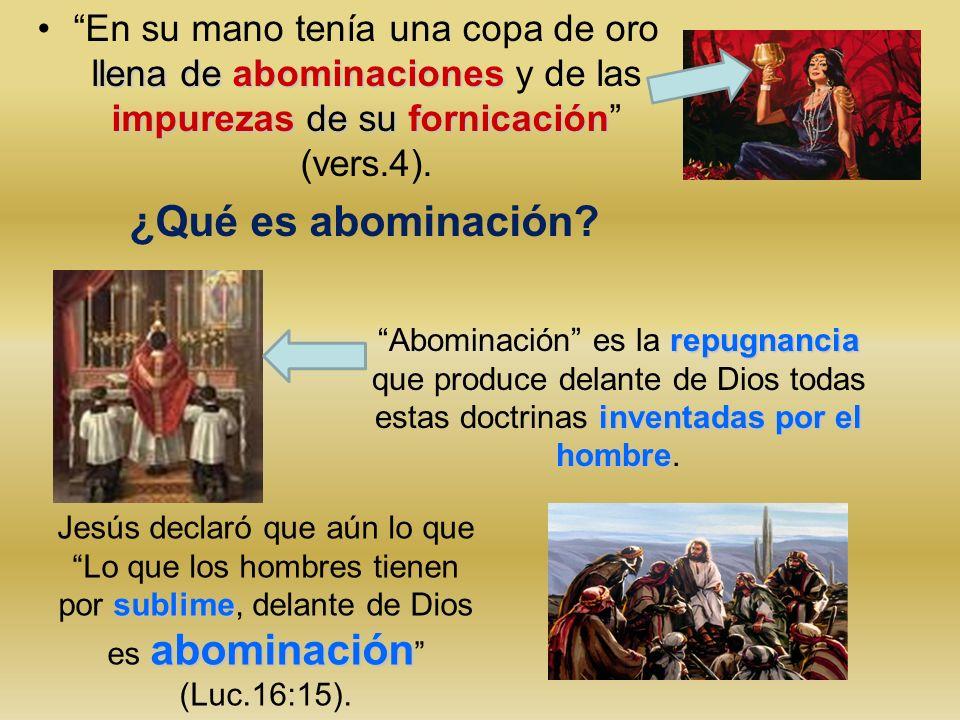 En su mano tenía una copa de oro llena de abominaciones y de las impurezas de su fornicación (vers.4).