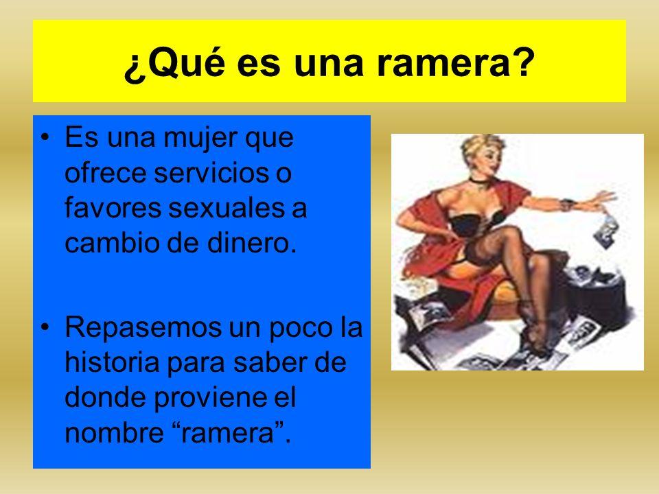¿Qué es una ramera Es una mujer que ofrece servicios o favores sexuales a cambio de dinero.