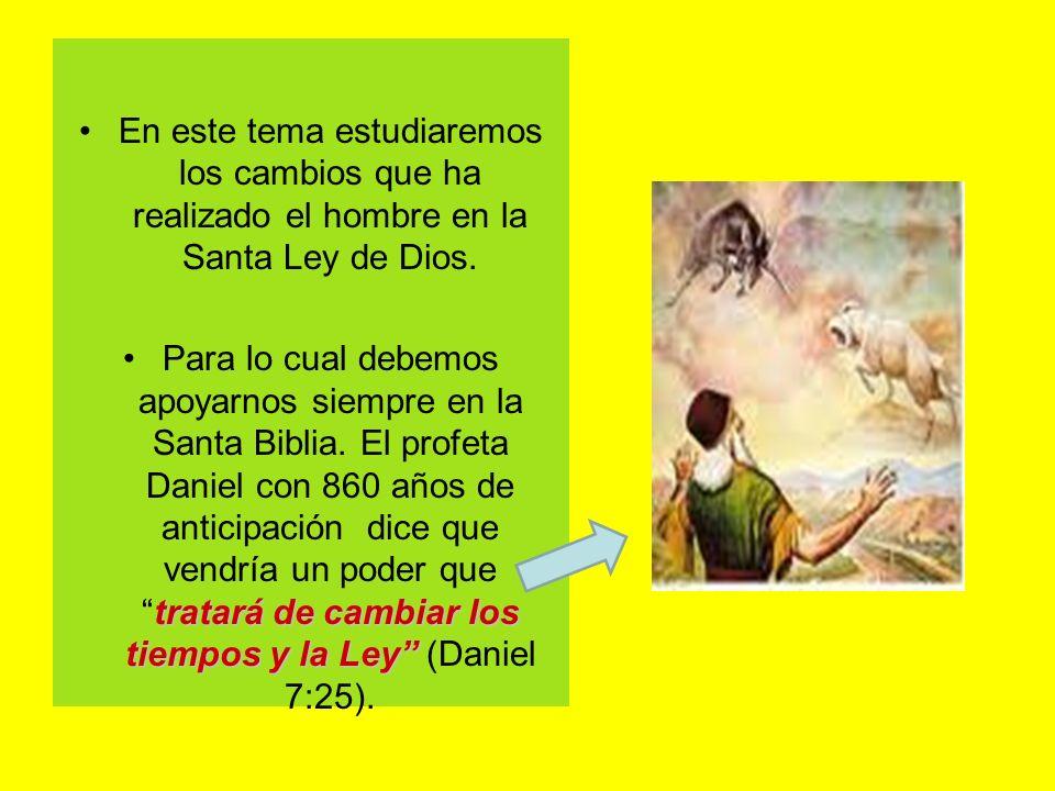 En este tema estudiaremos los cambios que ha realizado el hombre en la Santa Ley de Dios.