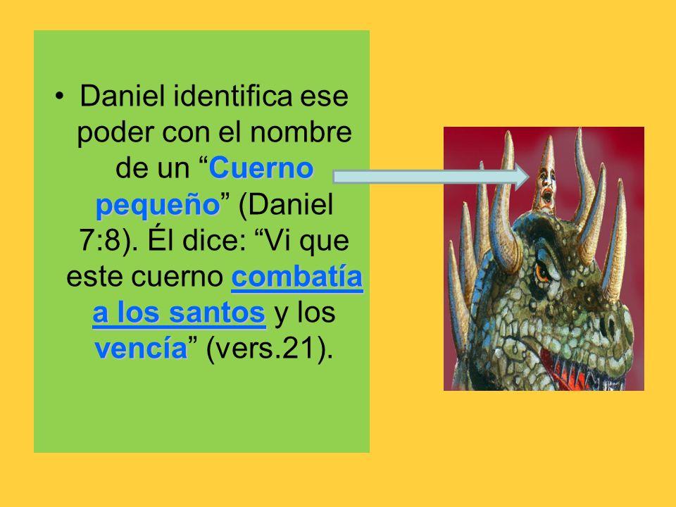 Daniel identifica ese poder con el nombre de un Cuerno pequeño (Daniel 7:8).