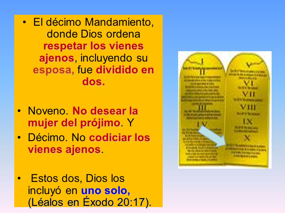 El décimo Mandamiento, donde Dios ordena respetar los vienes ajenos, incluyendo su esposa, fue dividido en dos.