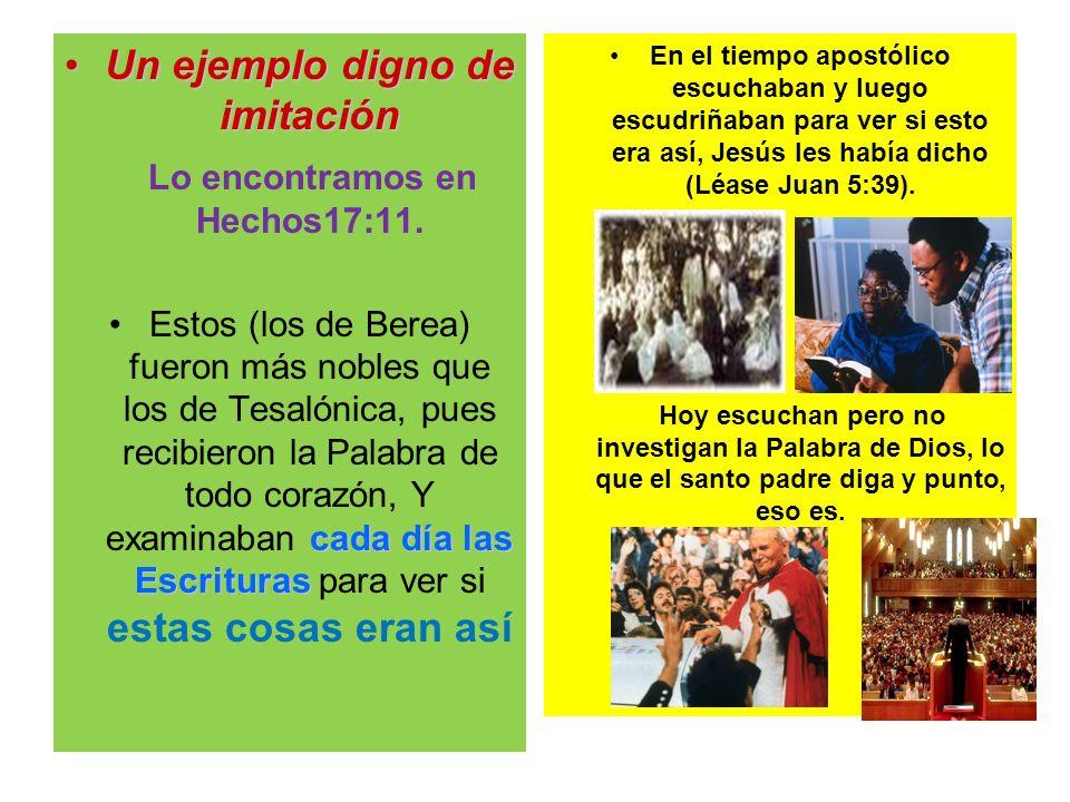 Un ejemplo digno de imitación Lo encontramos en Hechos17:11.
