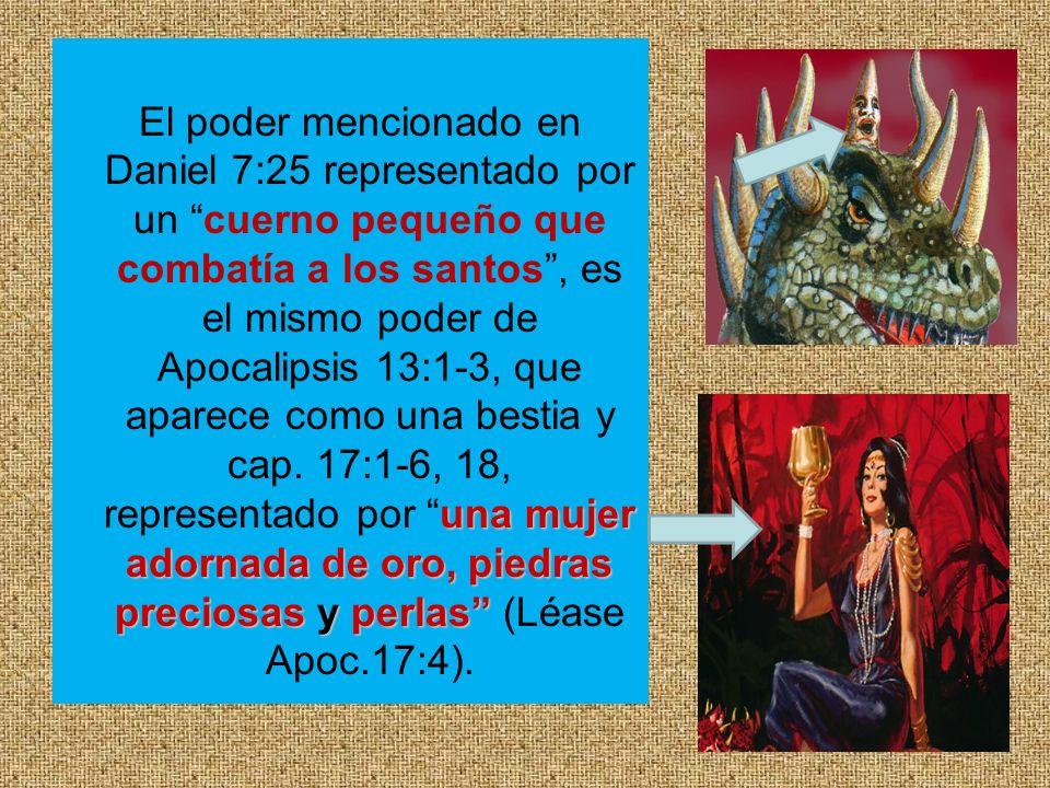 El poder mencionado en Daniel 7:25 representado por un cuerno pequeño que combatía a los santos , es el mismo poder de Apocalipsis 13:1-3, que aparece como una bestia y cap.