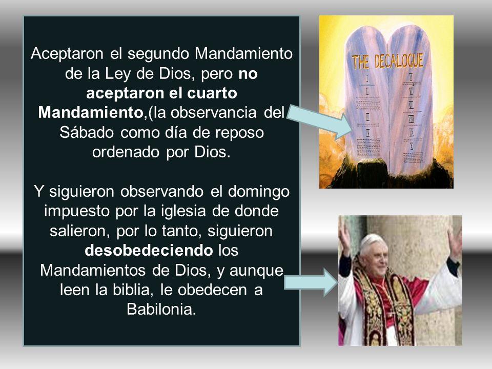 Aceptaron el segundo Mandamiento de la Ley de Dios, pero no aceptaron el cuarto Mandamiento,(la observancia del Sábado como día de reposo ordenado por Dios.