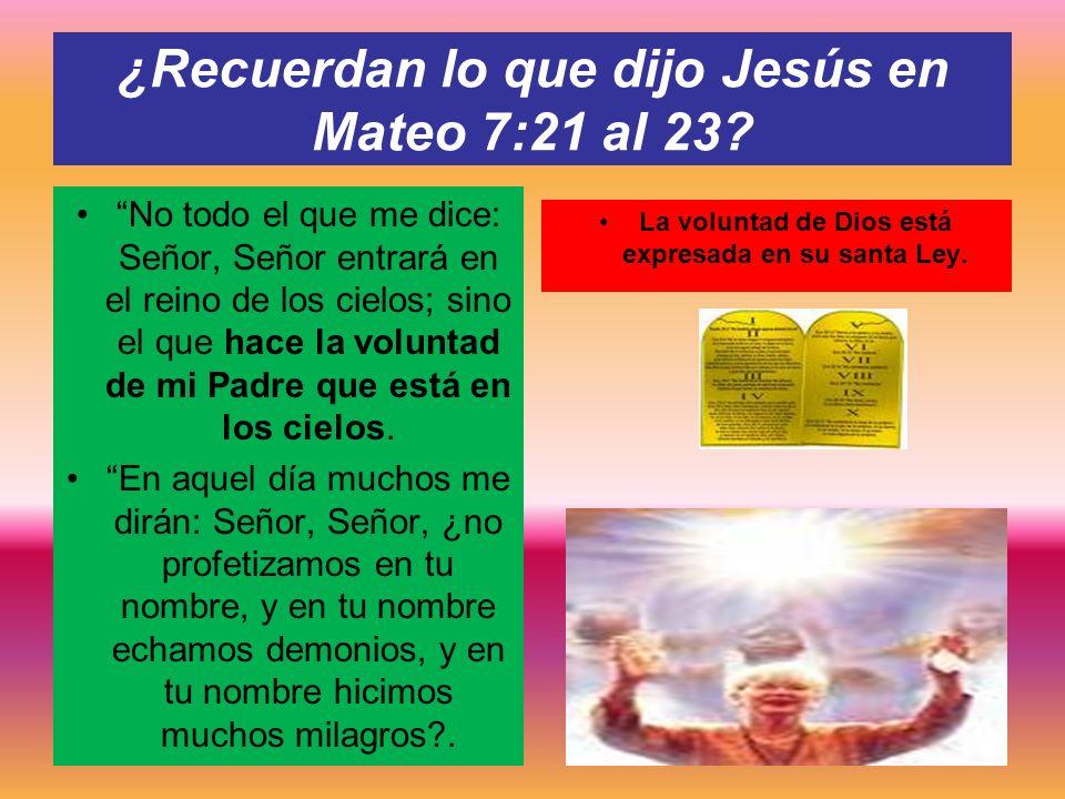 ¿Recuerdan lo que dijo Jesús en Mateo 7:21 al 23
