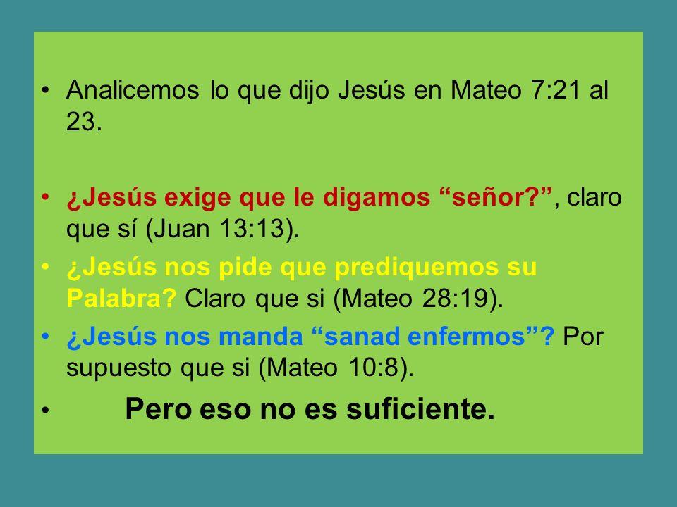 Analicemos lo que dijo Jesús en Mateo 7:21 al 23.