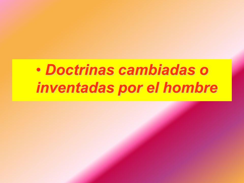 Doctrinas cambiadas o inventadas por el hombre