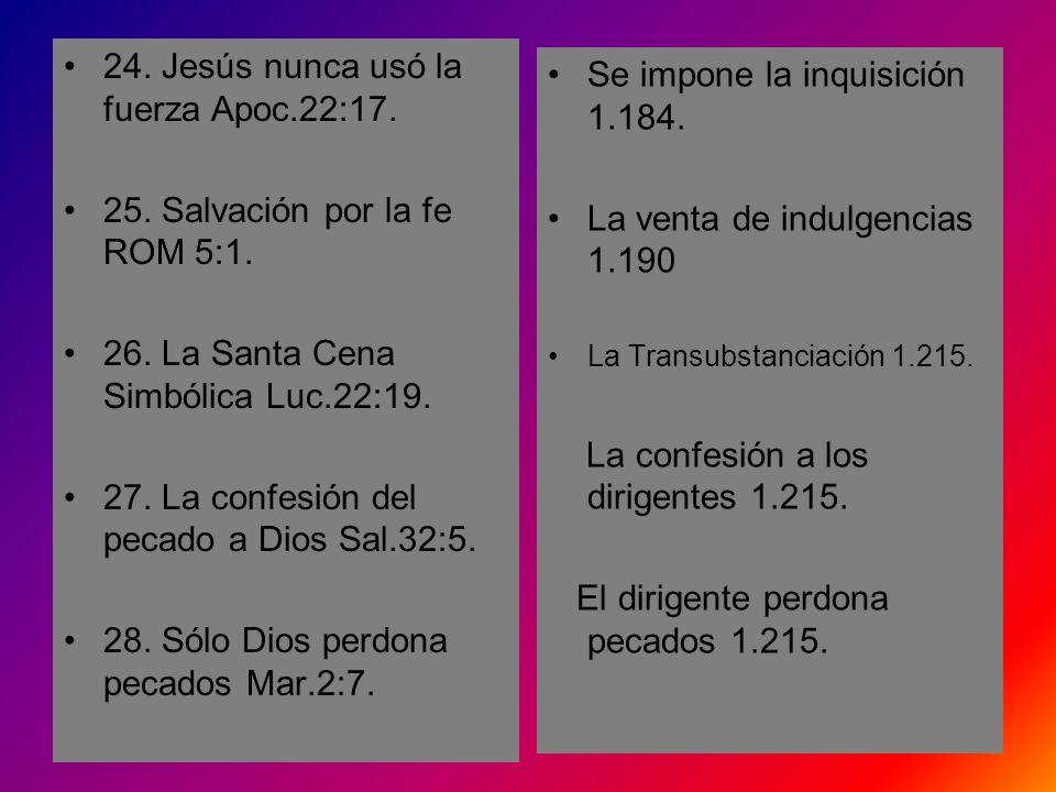 24. Jesús nunca usó la fuerza Apoc.22:17.