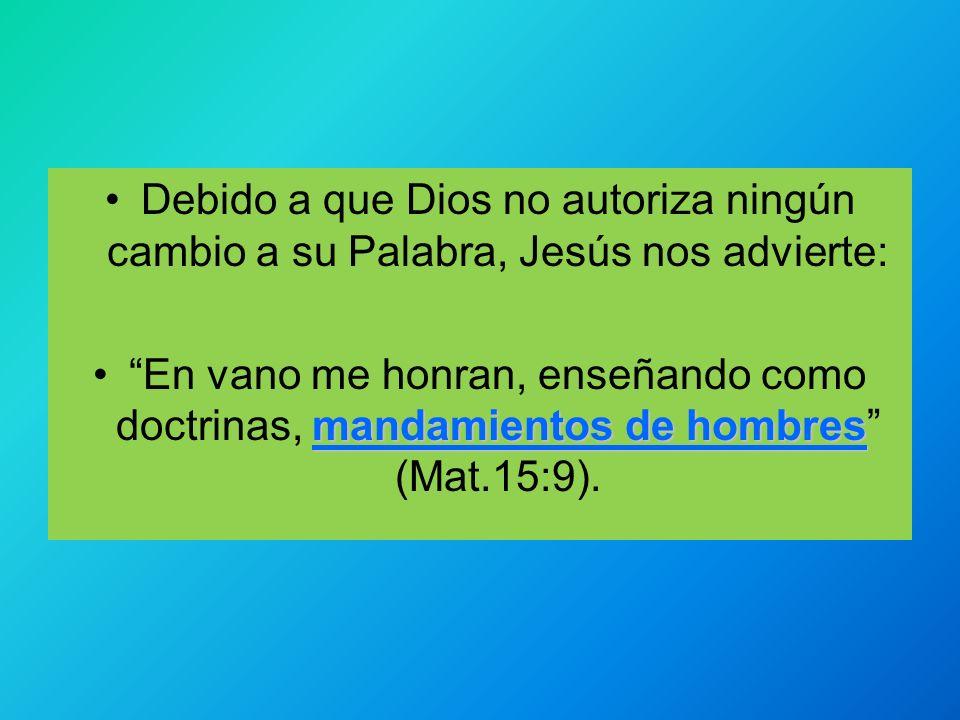 Debido a que Dios no autoriza ningún cambio a su Palabra, Jesús nos advierte: