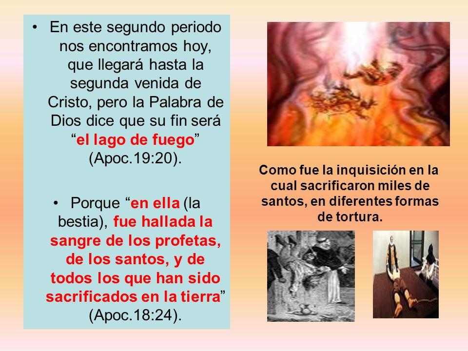 En este segundo periodo nos encontramos hoy, que llegará hasta la segunda venida de Cristo, pero la Palabra de Dios dice que su fin será el lago de fuego (Apoc.19:20).