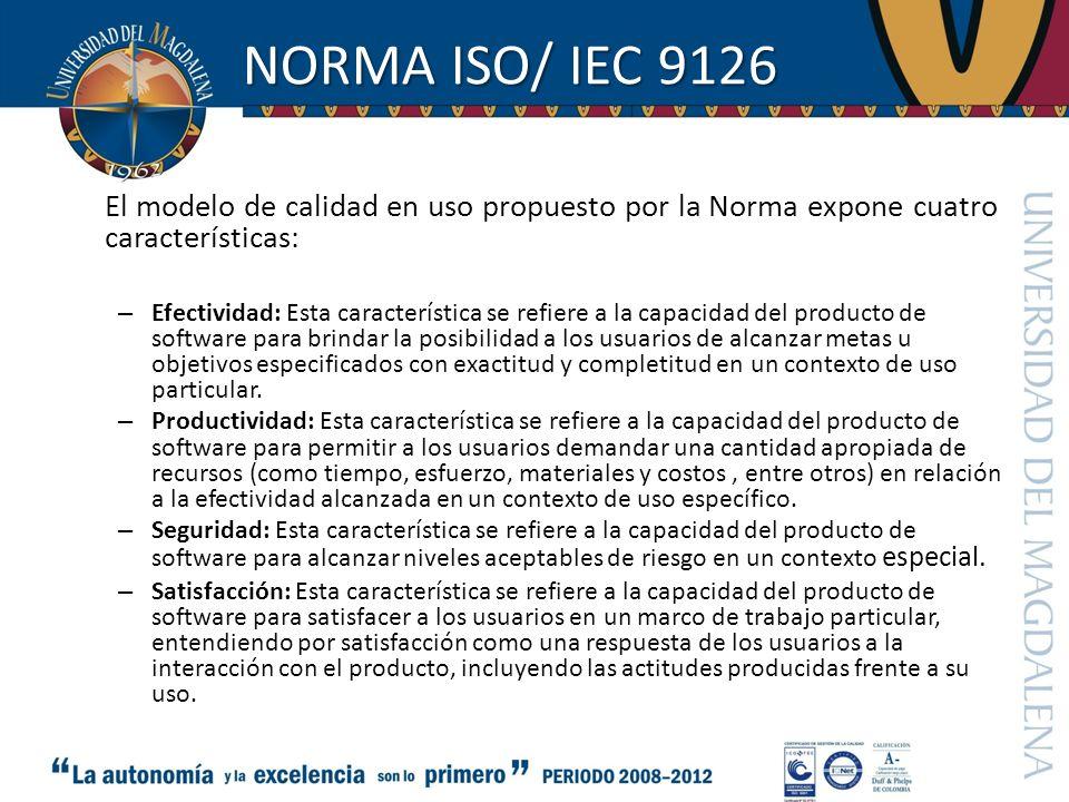 NORMA ISO/ IEC 9126 El modelo de calidad en uso propuesto por la Norma expone cuatro características: