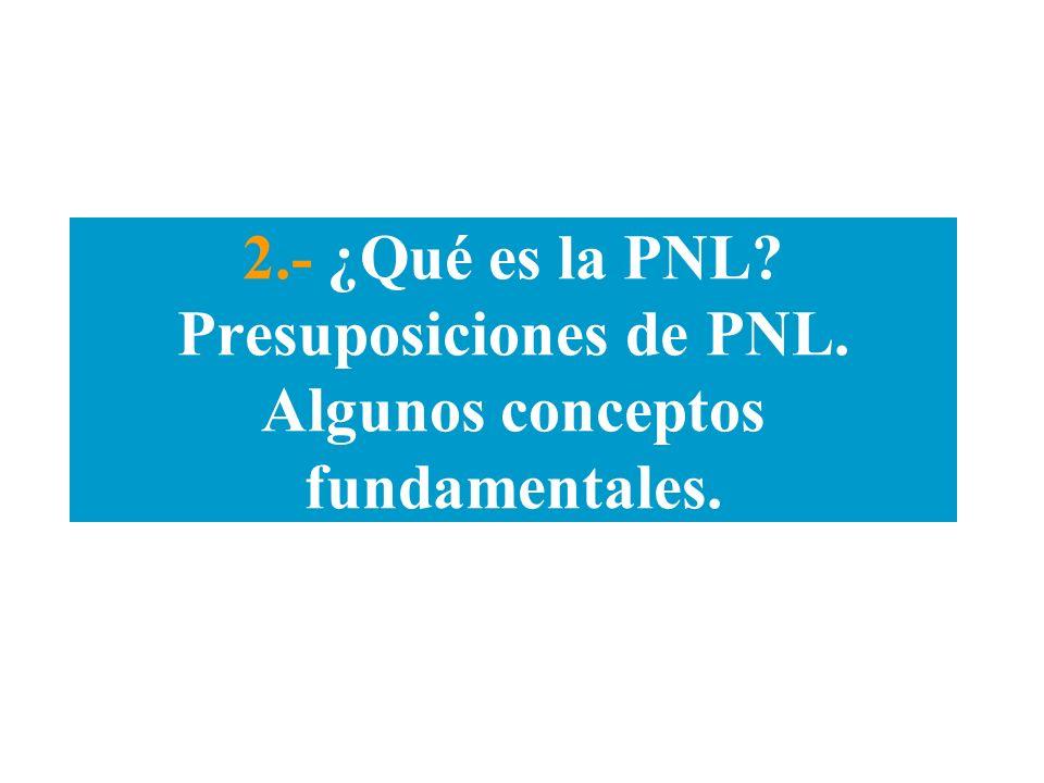 2. - ¿Qué es la PNL. Presuposiciones de PNL