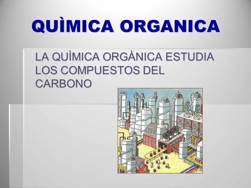 LA QUÌMICA ORGÀNICA ESTUDIA LOS COMPUESTOS DEL CARBONO