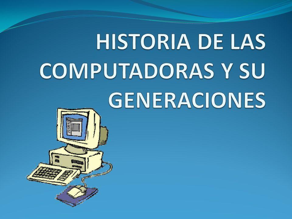 HISTORIA DE LAS COMPUTADORAS Y SU GENERACIONES