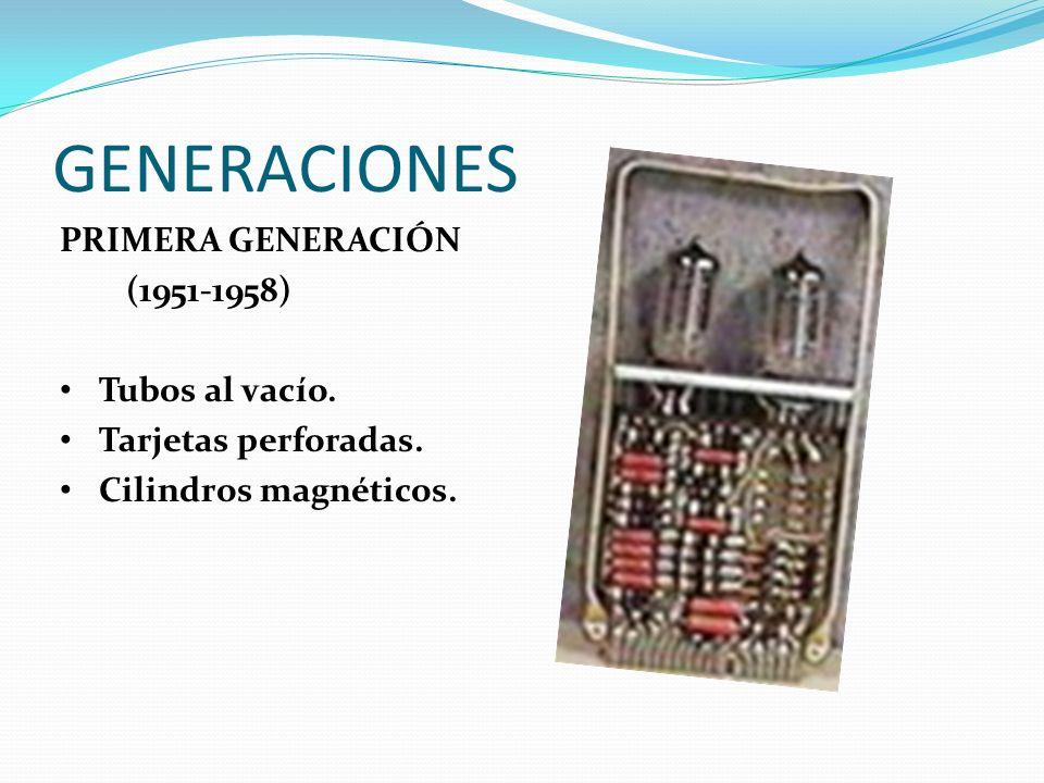 GENERACIONES PRIMERA GENERACIÓN (1951-1958) Tubos al vacío.