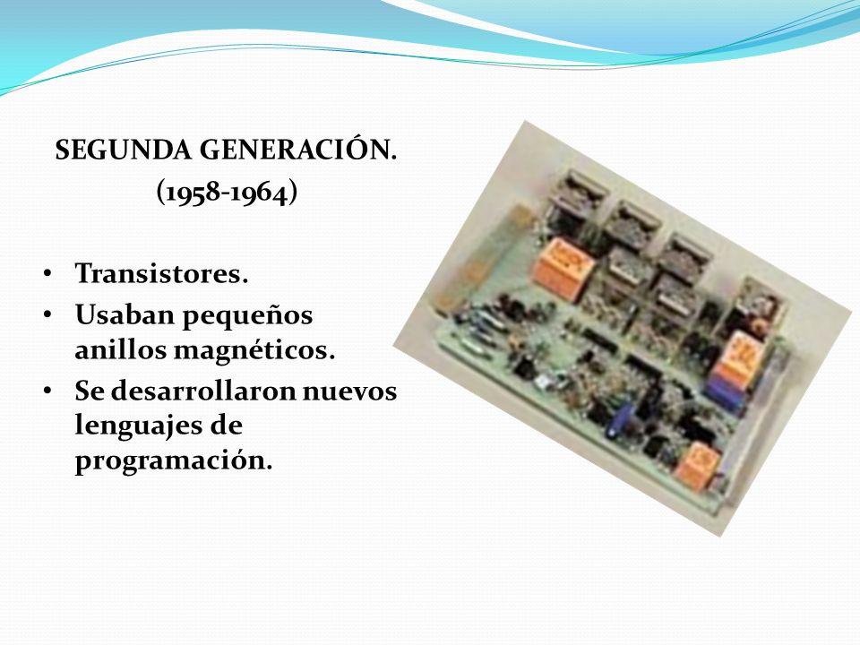 SEGUNDA GENERACIÓN. (1958-1964) Transistores. Usaban pequeños anillos magnéticos.