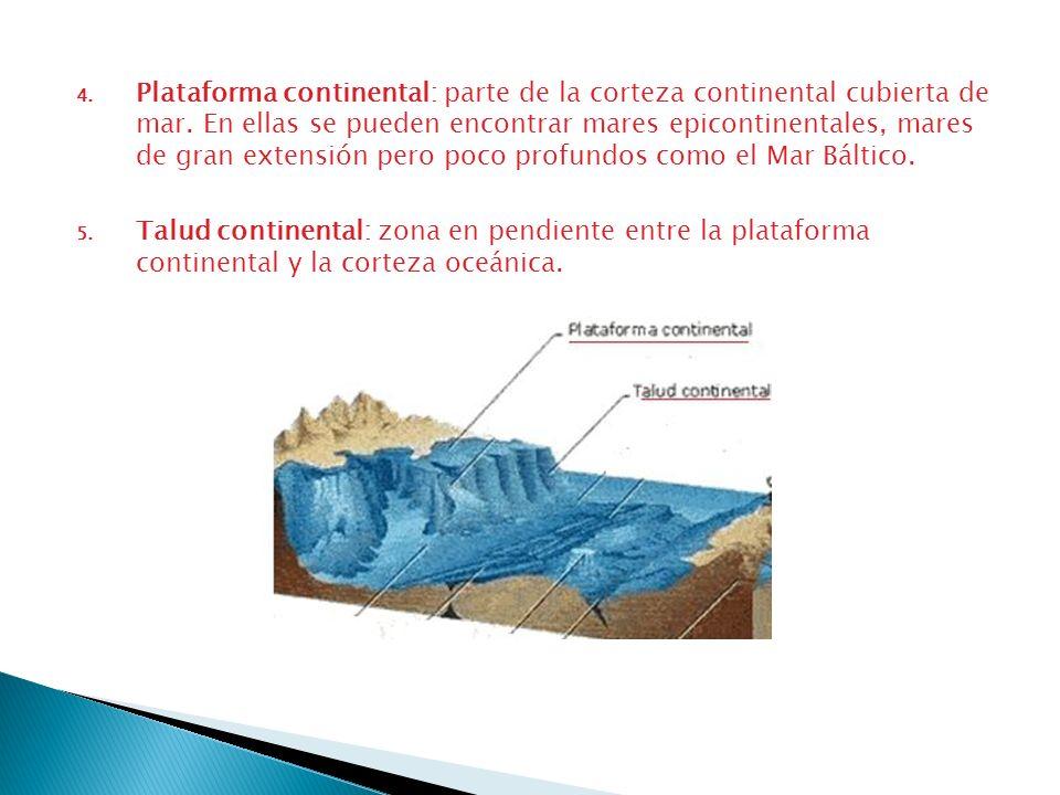 Plataforma continental: parte de la corteza continental cubierta de mar. En ellas se pueden encontrar mares epicontinentales, mares de gran extensión pero poco profundos como el Mar Báltico.