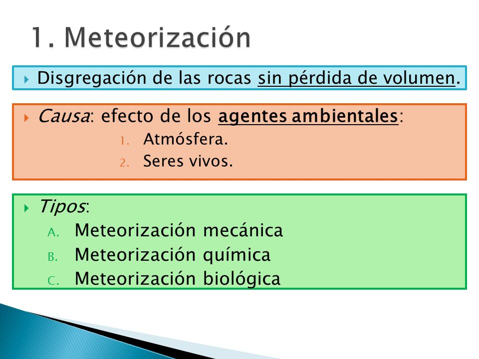 1. Meteorización Causa: efecto de los agentes ambientales: Tipos: