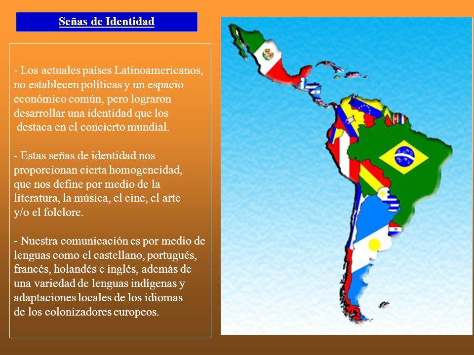 Señas de Identidad - Los actuales países Latinoamericanos, no establecen políticas y un espacio. económico común, pero lograron.